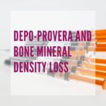 Depo Provera and Bone Mineral Density