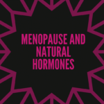 Menopause and Natural Hormones