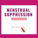 Menstrual Suppression