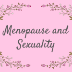 Menopause and Sexuality