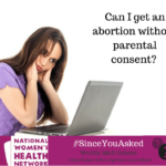 I am a pregnant female under the age of 18. How can I get a safe abortion without my parents' consent?