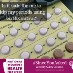 Using Birth Control to Regulate or Skip Your Period
