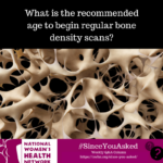 I have a strong history of osteoporosis in my family. I would like to know what is the recommended age to begin getting bone scans?
