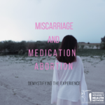 Abortion with Pills vs. Miscarriage: Demystifying the Experience
