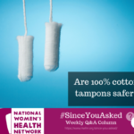 I've seen a lot more advertising for organic, cotton tampons. Is there something wrong with current brands? Is 100% cotton better?