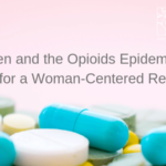 Women and the Opioids Epidemic: The Need for a Woman-Centered Response