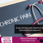 Is my chronic pain related to my silicone breast implants?