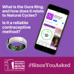 Since You Asked: What is the Oura Ring, and how does it relate to Natural Cycles? Is it a reliable contraceptive method?